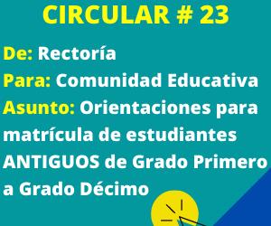 Circular 23 – Orientación para matrícula estudiantes ANTIGUOS de grado PRIMERO a grado DECIMO