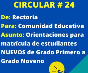 Circular 24 – Orientación para matrícula estudiantes NUEVOS de grado PRIMERO a grado NOVENO