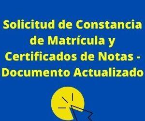 Solicitud de Constancia de Matricula y Certificados de Notas – Documento Actualizado